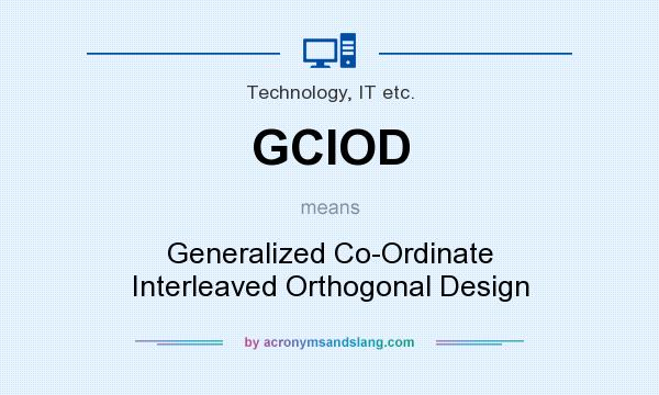 What does GCIOD mean? It stands for Generalized Co-Ordinate Interleaved Orthogonal Design