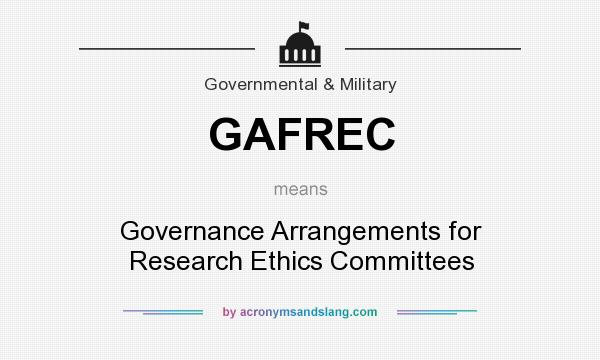 What does GAFREC mean? It stands for Governance Arrangements for Research Ethics Committees