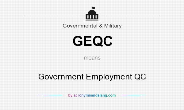 What does GEQC mean? It stands for Government Employment QC
