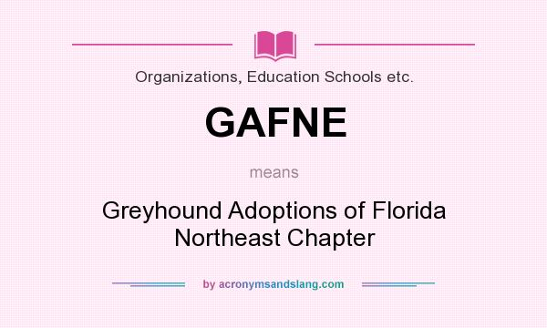What does GAFNE mean? It stands for Greyhound Adoptions of Florida Northeast Chapter