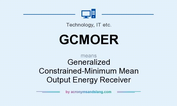 What does GCMOER mean? It stands for Generalized Constrained-Minimum Mean Output Energy Receiver