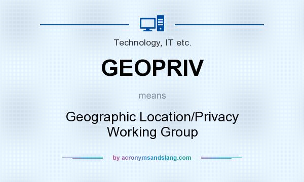 What does GEOPRIV mean? It stands for Geographic Location/Privacy Working Group