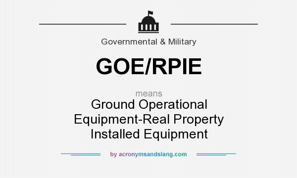 What does GOE/RPIE mean? It stands for Ground Operational Equipment-Real Property Installed Equipment
