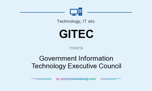 What does GITEC mean? It stands for Government Information Technology Executive Council