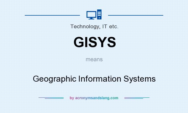 What does GISYS mean? It stands for Geographic Information Systems