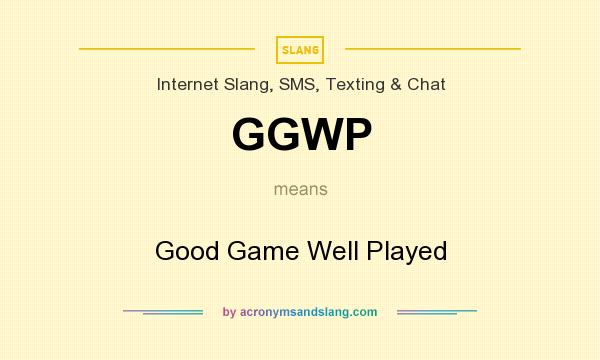 What does GGWP mean? It stands for Good Game Well Played