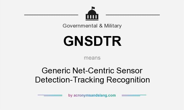 What does GNSDTR mean? It stands for Generic Net-Centric Sensor Detection-Tracking Recognition