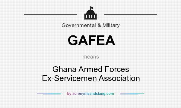 What does GAFEA mean? It stands for Ghana Armed Forces Ex-Servicemen Association