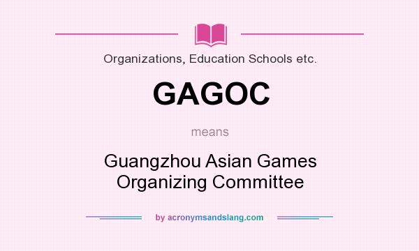 What does GAGOC mean? It stands for Guangzhou Asian Games Organizing Committee