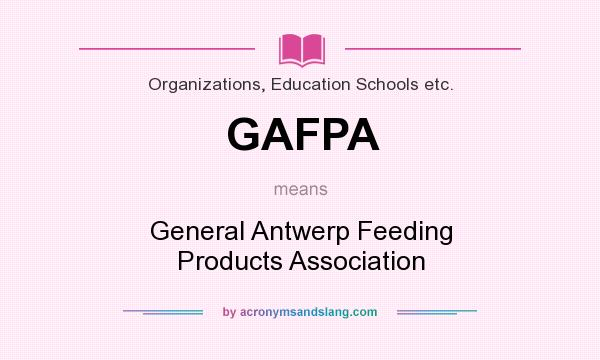 What does GAFPA mean? It stands for General Antwerp Feeding Products Association