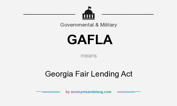 What does GAFLA mean? It stands for Georgia Fair Lending Act