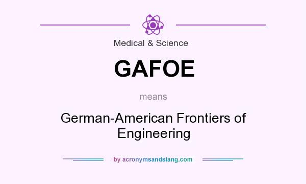 What does GAFOE mean? It stands for German-American Frontiers of Engineering