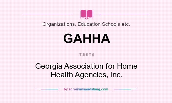 What does GAHHA mean? It stands for Georgia Association for Home Health Agencies, Inc.