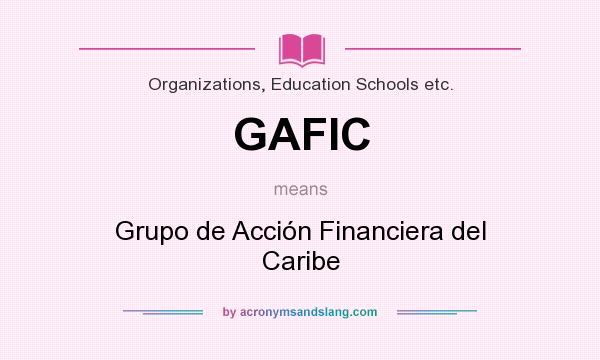 What does GAFIC mean? It stands for Grupo de Acción Financiera del Caribe