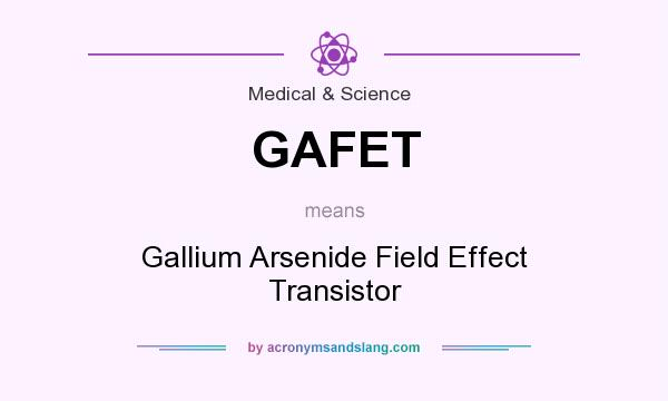 What does GAFET mean? It stands for Gallium Arsenide Field Effect Transistor