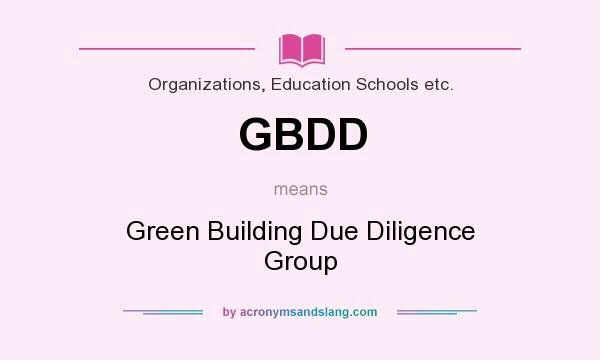 What does GBDD mean? It stands for Green Building Due Diligence Group