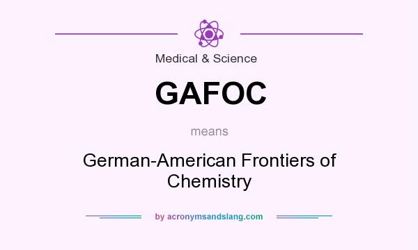 What does GAFOC mean? It stands for German-American Frontiers of Chemistry