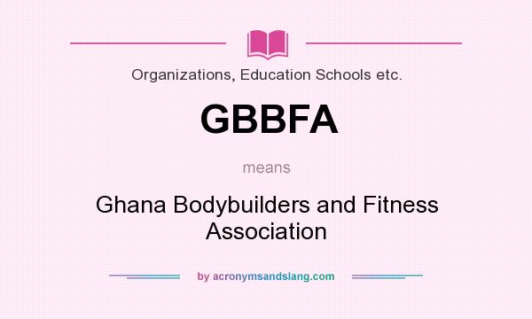 What does GBBFA mean? It stands for Ghana Bodybuilders and Fitness Association