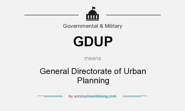 What does GDUP mean? It stands for General Directorate of Urban Planning