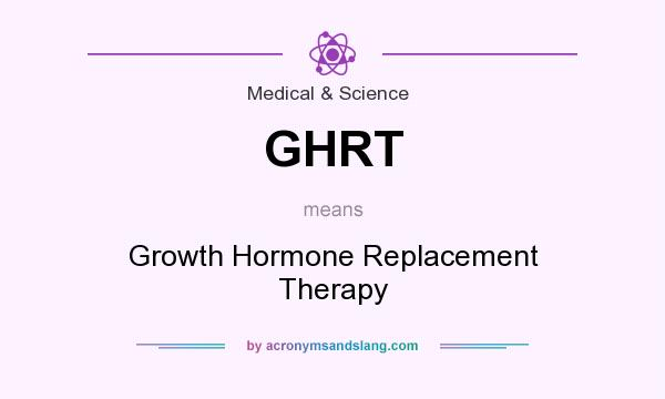 What does GHRT mean? It stands for Growth Hormone Replacement Therapy