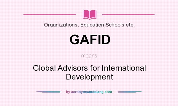 What does GAFID mean? It stands for Global Advisors for International Development