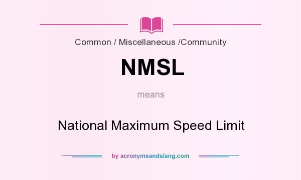 What does NMSL mean? It stands for National Maximum Speed Limit