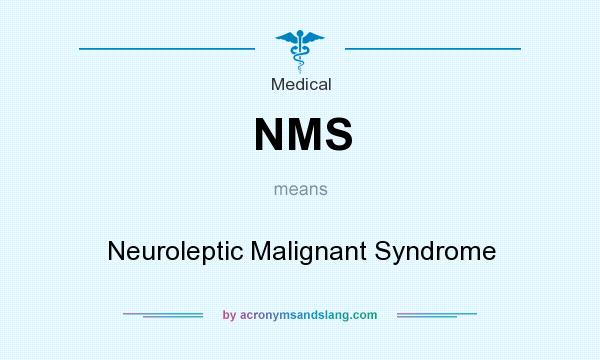 What does NMS mean? It stands for Neuroleptic Malignant Syndrome