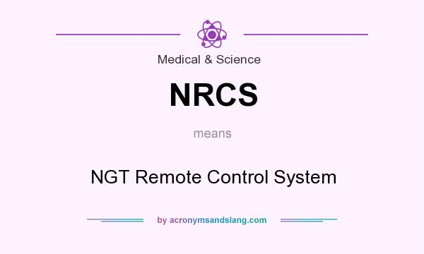 What does NRCS mean? It stands for NGT Remote Control System