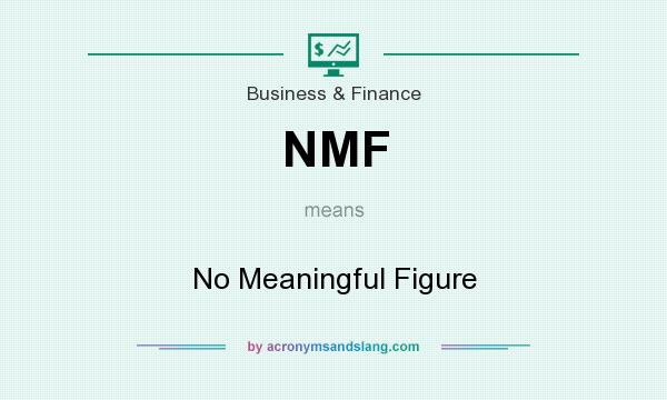 What does NMF mean? It stands for No Meaningful Figure