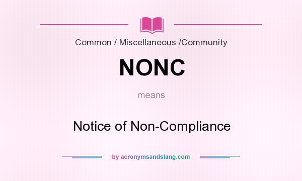 What does NONC mean? It stands for Notice of Non-Compliance