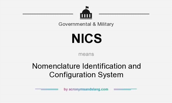 What does NICS mean? It stands for Nomenclature Identification and Configuration System