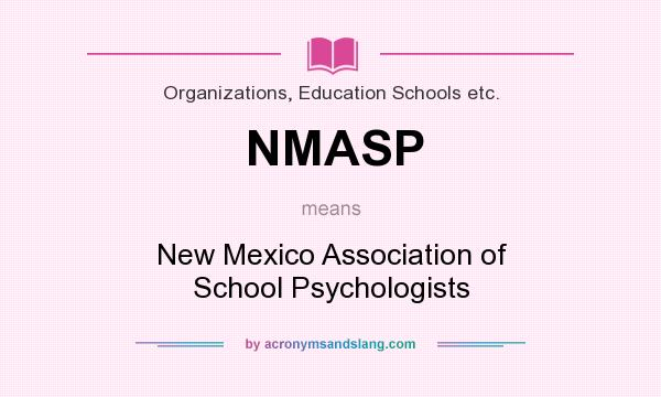 What does NMASP mean? It stands for New Mexico Association of School Psychologists