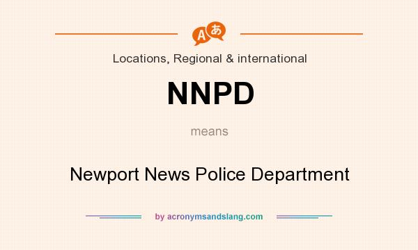 What does NNPD mean? It stands for Newport News Police Department