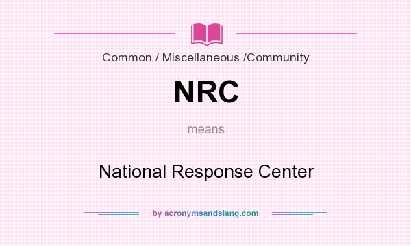 What does NRC mean? It stands for National Response Center