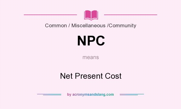 What does NPC mean? It stands for Net Present Cost