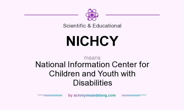 What does NICHCY mean? It stands for National Information Center for Children and Youth with Disabilities
