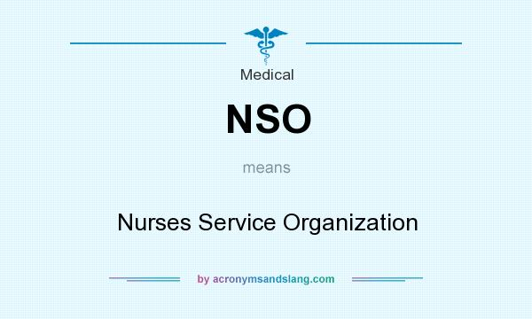 What does NSO mean? It stands for Nurses Service Organization