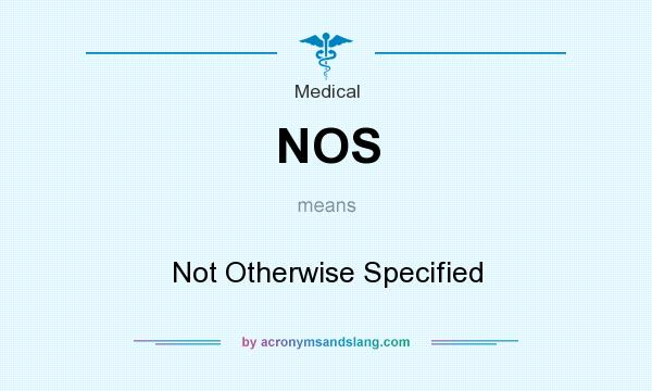 What does NOS mean? It stands for Not Otherwise Specified