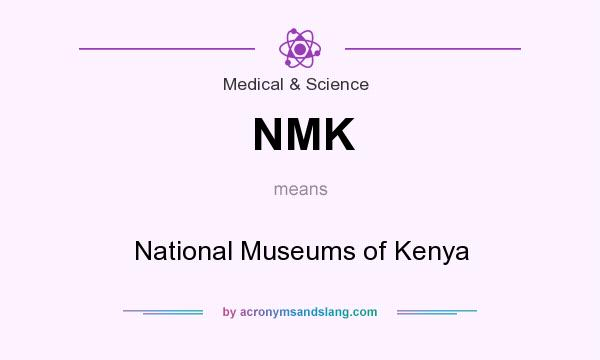 What does NMK mean? It stands for National Museums of Kenya