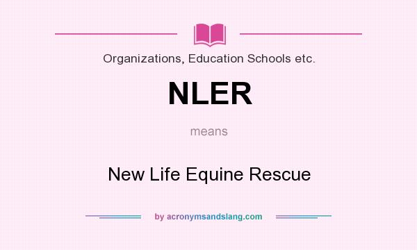 What does NLER mean? It stands for New Life Equine Rescue