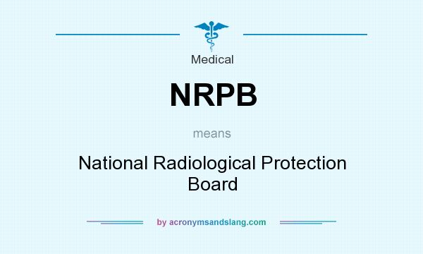 What does NRPB mean? It stands for National Radiological Protection Board