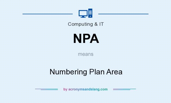 What does NPA mean? It stands for Numbering Plan Area