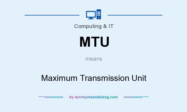 What does MTU mean? It stands for Maximum Transmission Unit