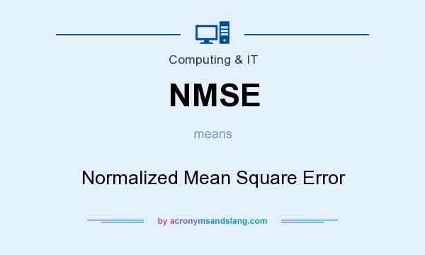 What does NMSE mean? It stands for Normalized Mean Square Error