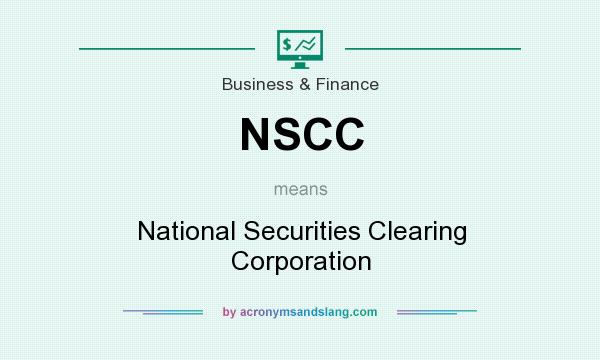 What does NSCC mean? It stands for National Securities Clearing Corporation