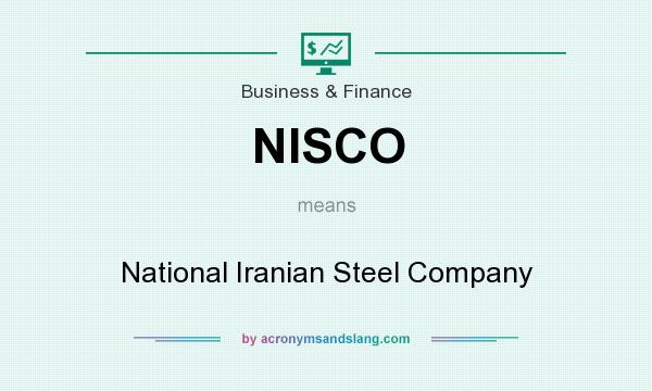 What does NISCO mean? It stands for National Iranian Steel Company