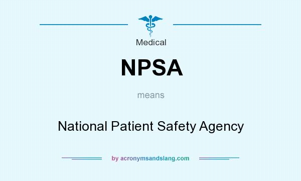 What does NPSA mean? It stands for National Patient Safety Agency