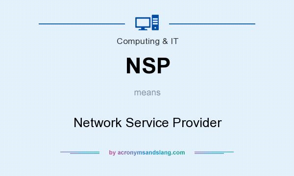 What does NSP mean? It stands for Network Service Provider