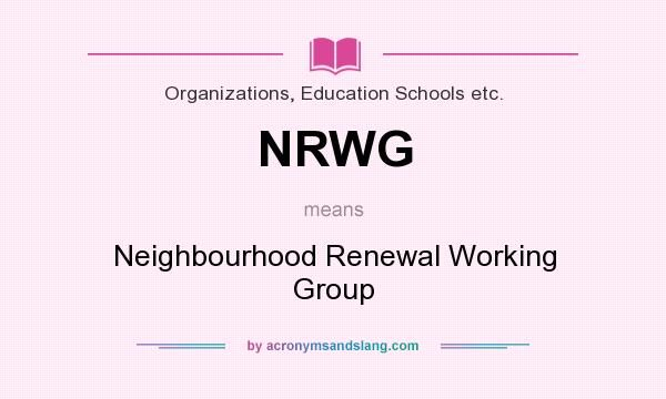 What does NRWG mean? It stands for Neighbourhood Renewal Working Group