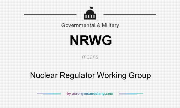 What does NRWG mean? It stands for Nuclear Regulator Working Group